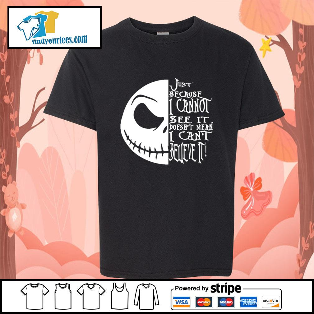 Jack Skellington just because I cannot see it doesn't mean I can't believe it s Kid-T-shirt