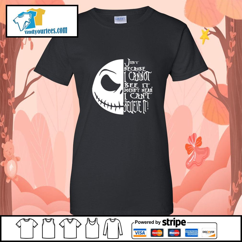 Jack Skellington just because I cannot see it doesn't mean I can't believe it s Ladies-Tee