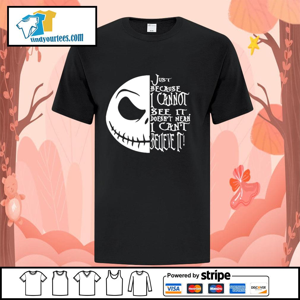 Jack Skellington just because I cannot see it doesn't mean I can't believe it shirt