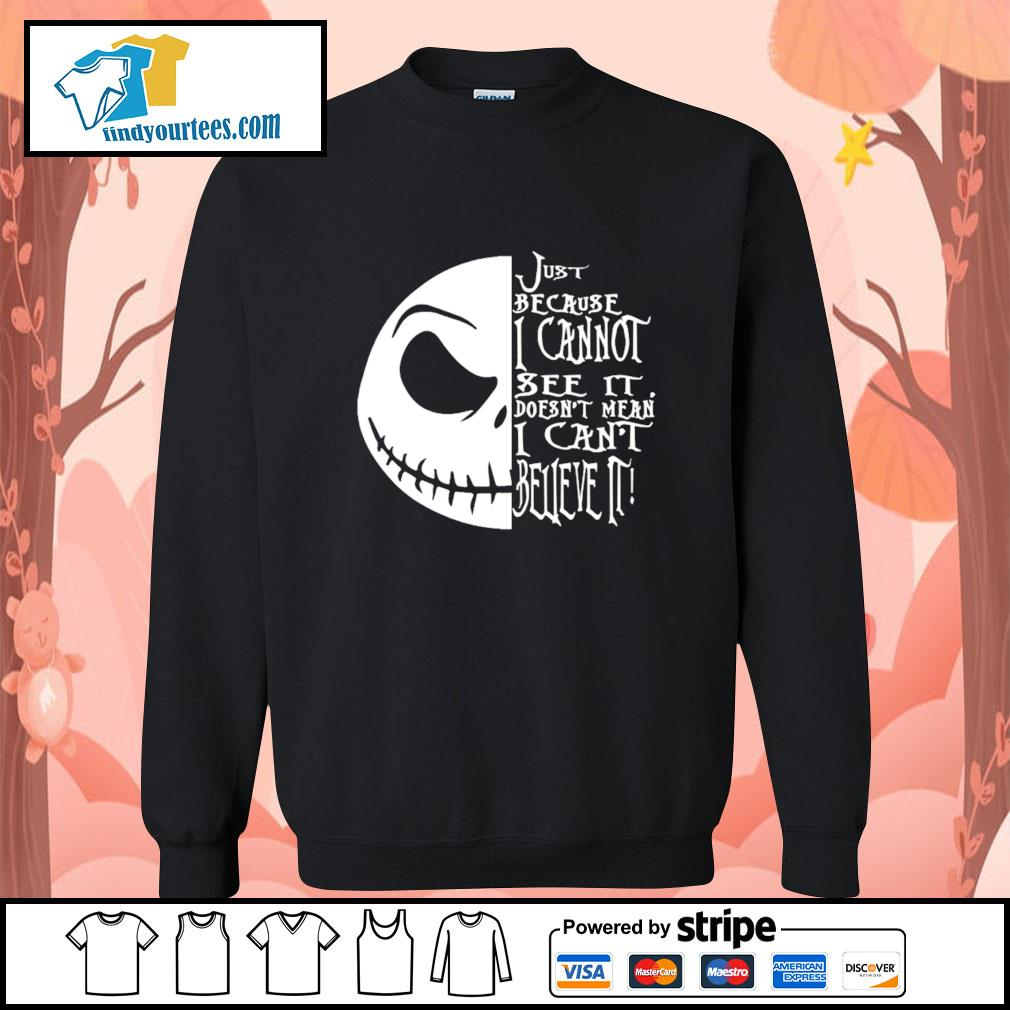 Jack Skellington just because I cannot see it doesn't mean I can't believe it s Sweater