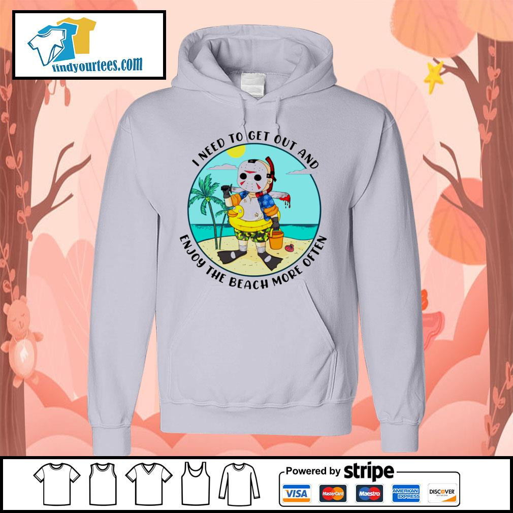 Jason Voorhees I need to get out and enjoy the beach more often s Hoodie