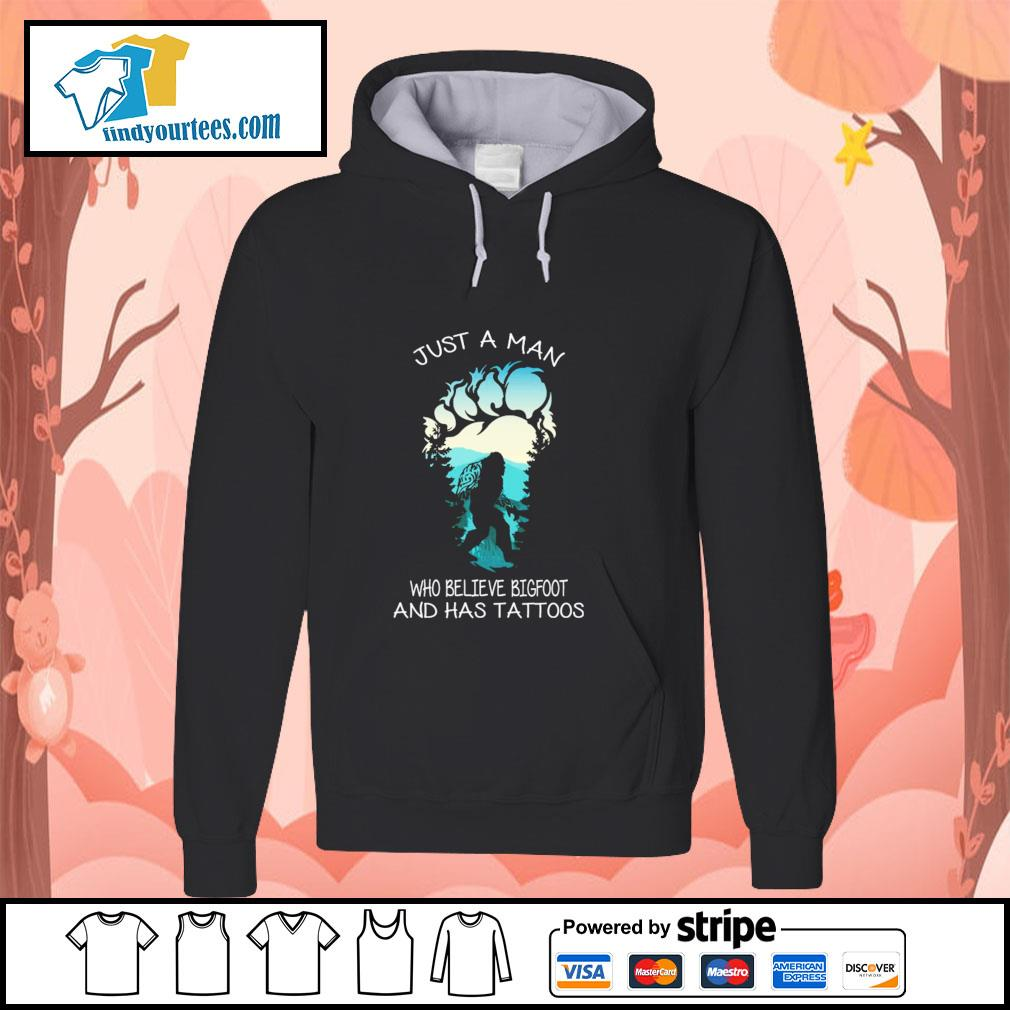 Just a man who believe bigfoot and has tattoos s hoodie