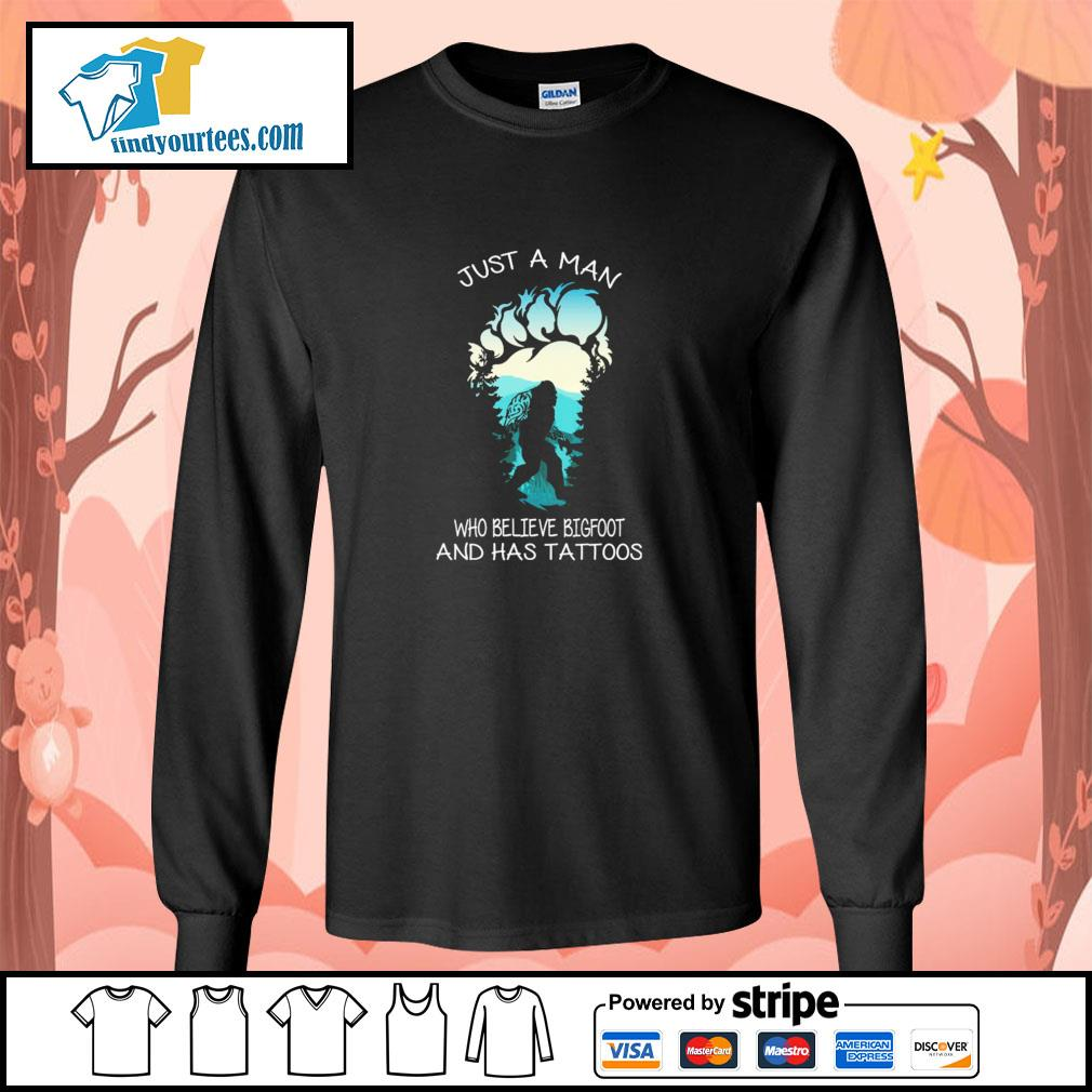 Just a man who believe bigfoot and has tattoos s longsleeve-tee