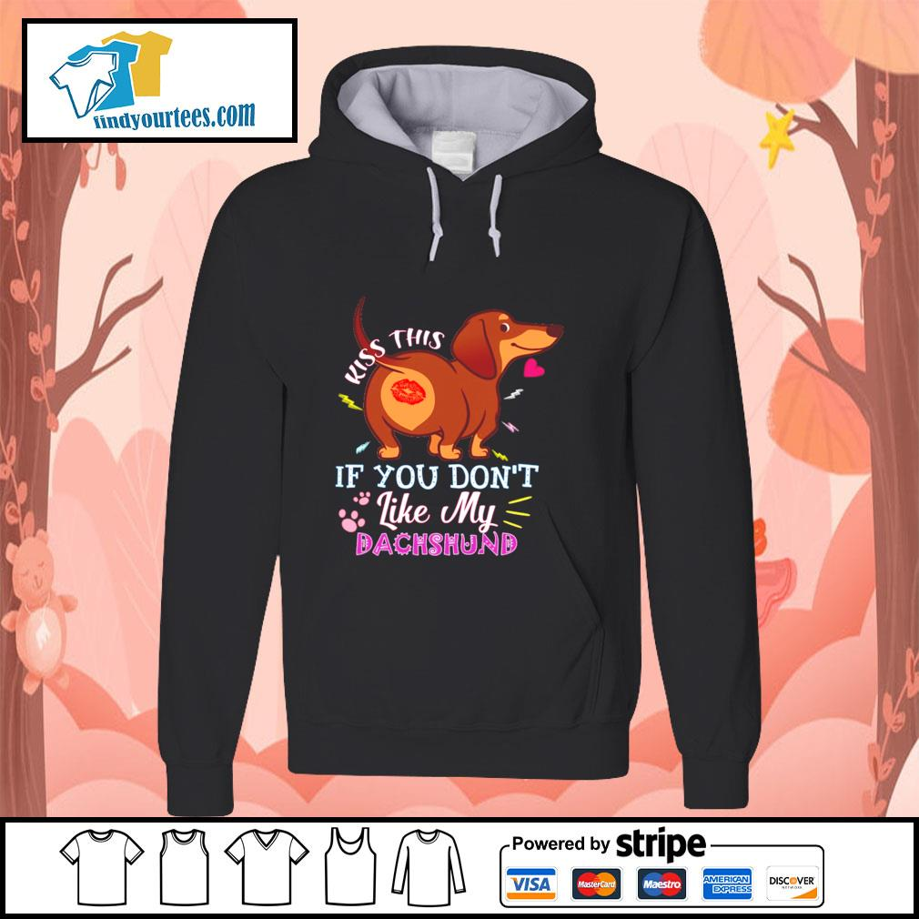 Kiss this if you don't like my dachshund s hoodie
