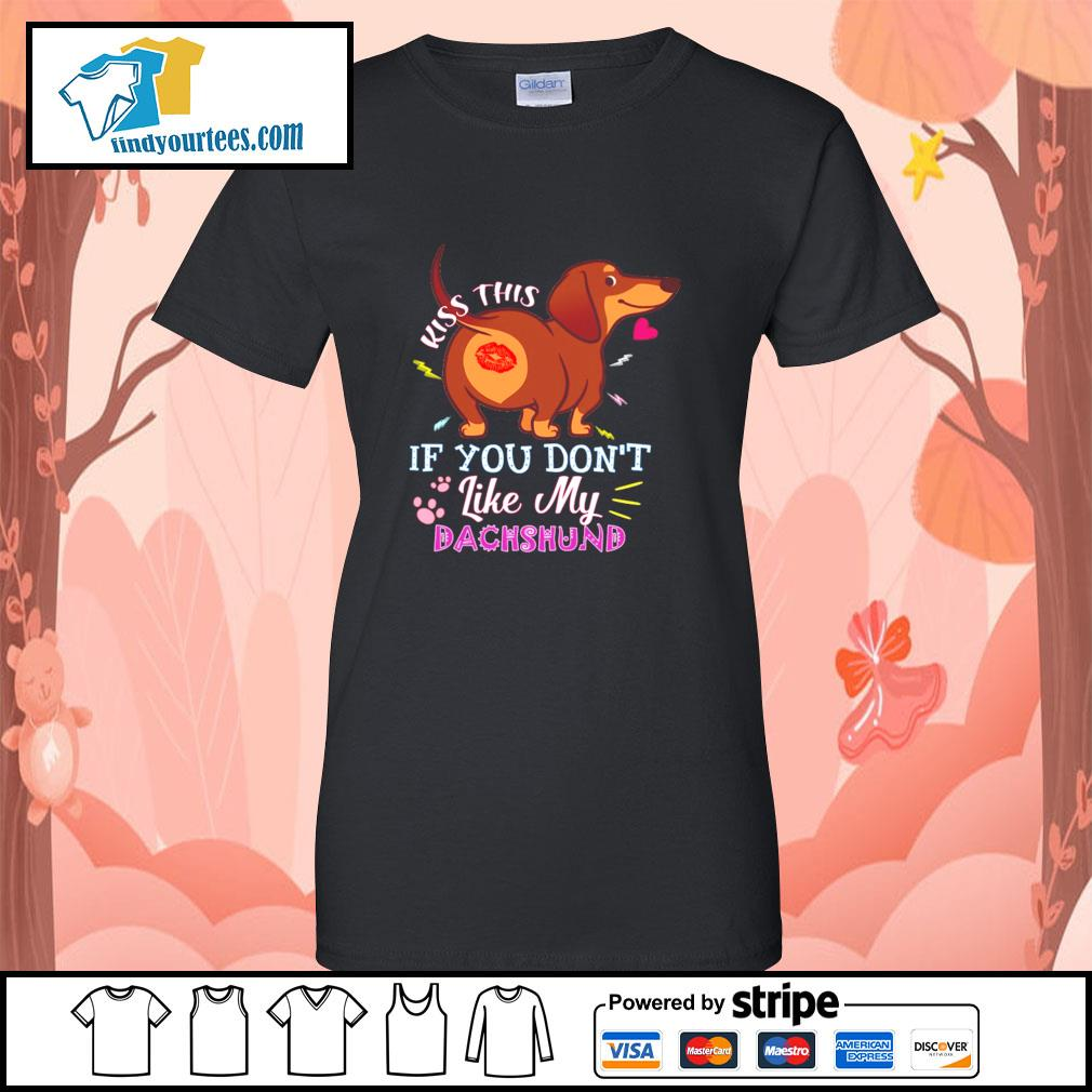 Kiss this if you don't like my dachshund s ladies-tee