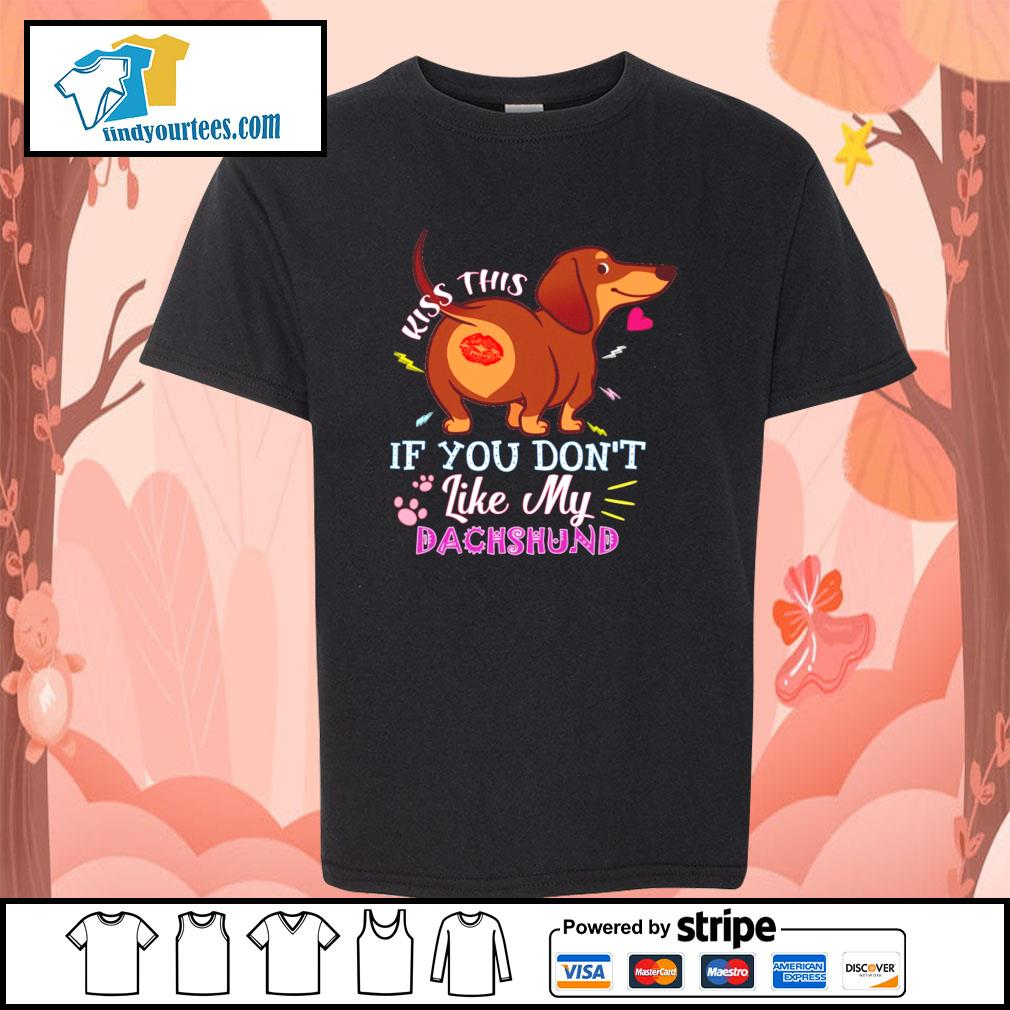 Kiss this if you don't like my dachshund s youth-tee
