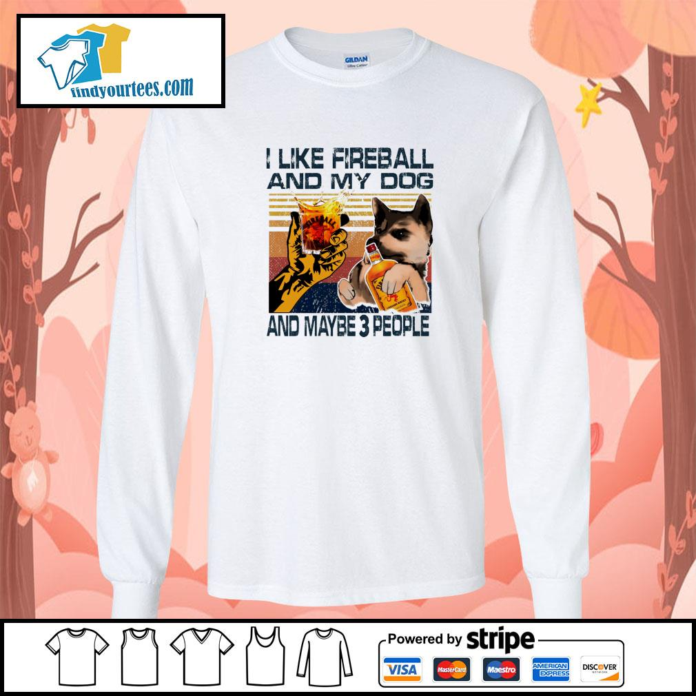 Like firebalFireball l and my dog and maybe 3 people s longsleeve-tee