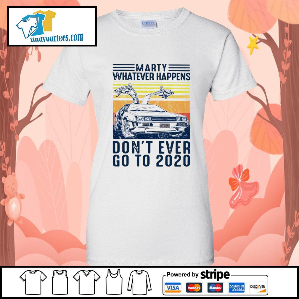 Marty Whatever happens don't ever go to 2020 vintage s Ladies-Tee