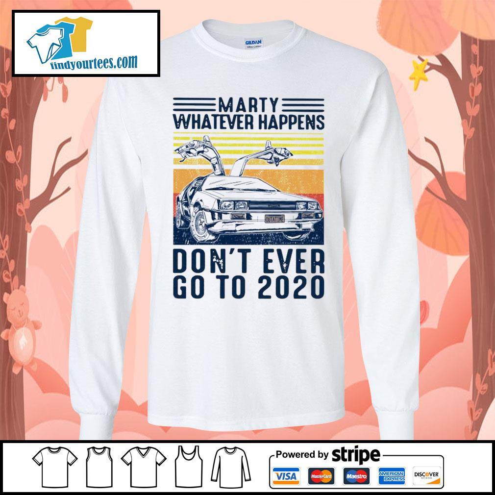 Marty Whatever happens don't ever go to 2020 vintage s Long-Sleeves-Tee