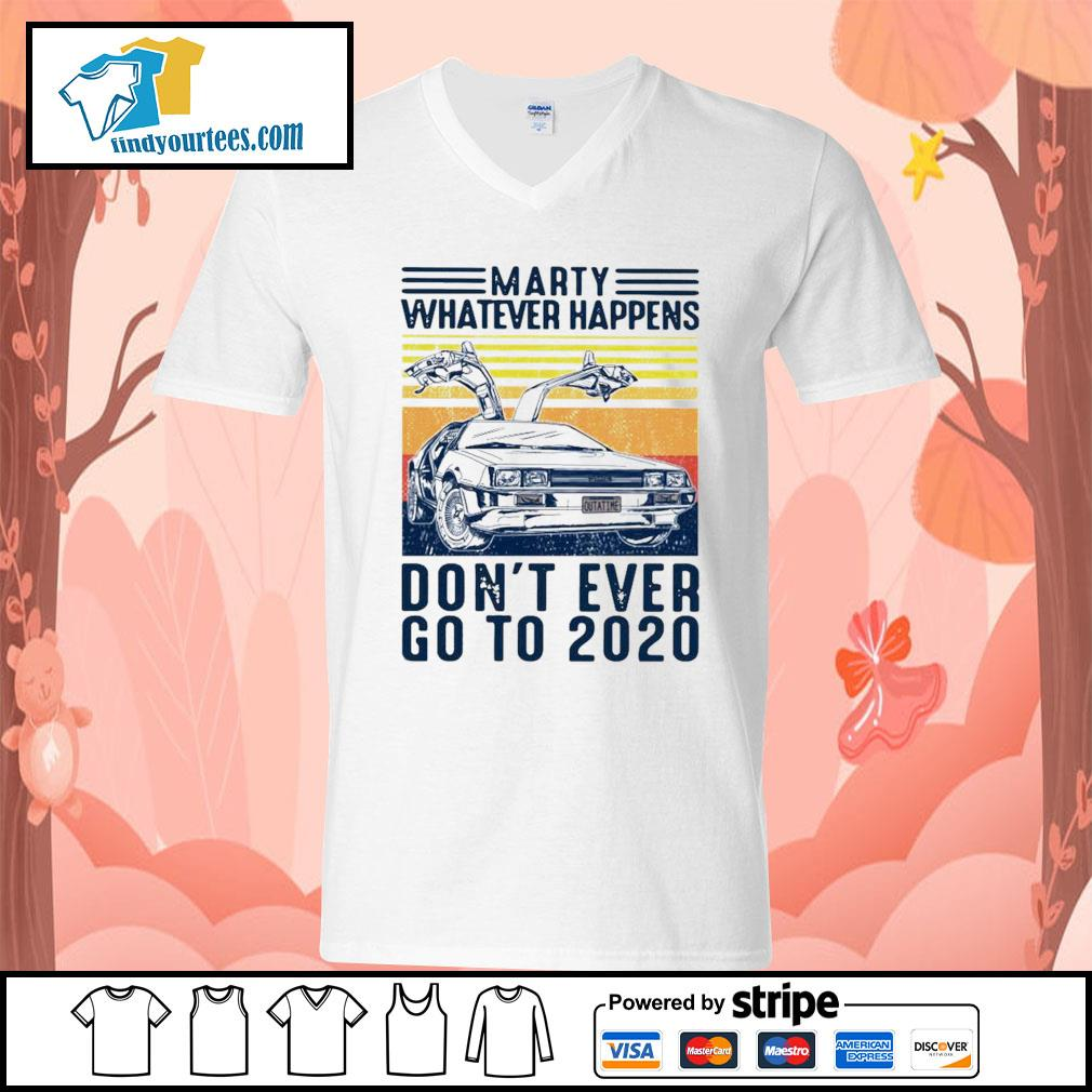 Marty Whatever happens don't ever go to 2020 vintage s V-neck-T-shirt