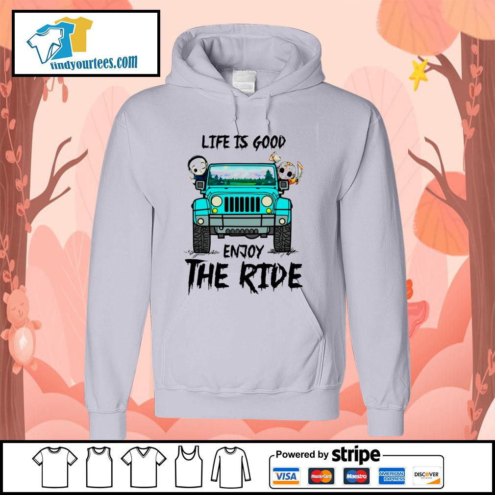 Michael Myers and Jason Voorhees life is good enjoy the ride Jeep s Hoodie