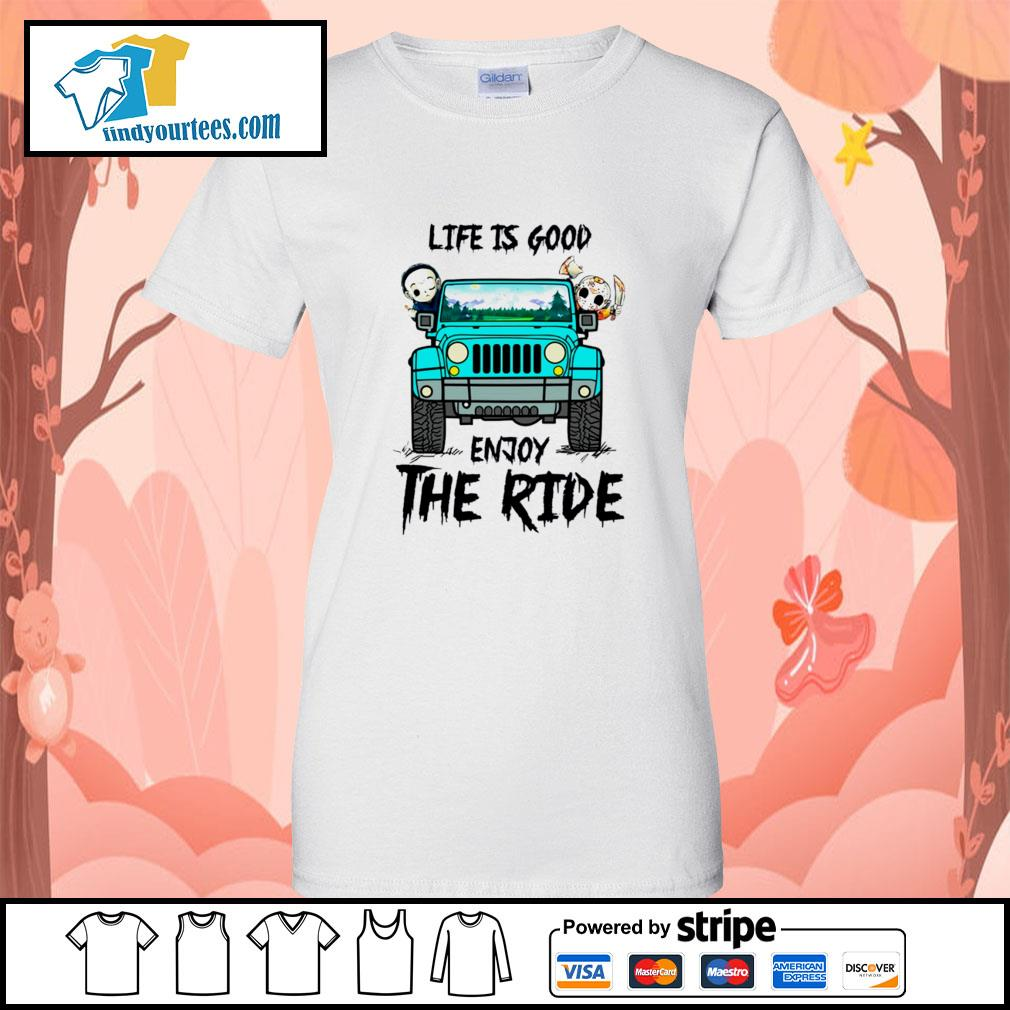 Michael Myers and Jason Voorhees life is good enjoy the ride Jeep s Ladies-Tee