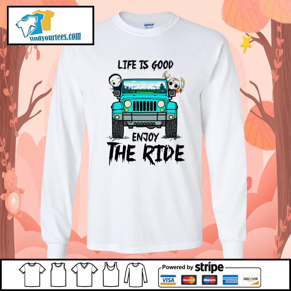 Michael Myers and Jason Voorhees life is good enjoy the ride Jeep s Long-Sleeves-Tee