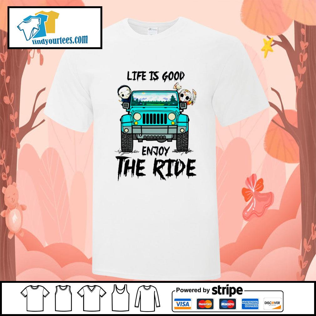 Michael Myers and Jason Voorhees life is good enjoy the ride Jeep shirt