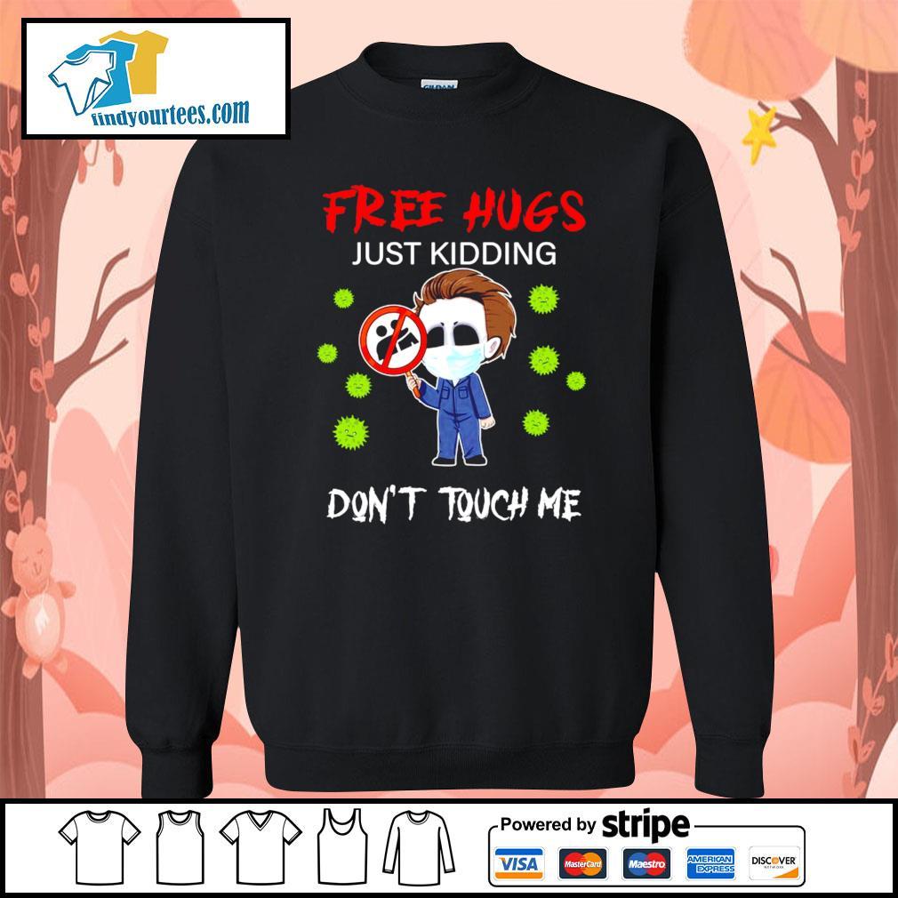 Michael Myers free hugs just kidding don't touch me Corona virus s Sweater