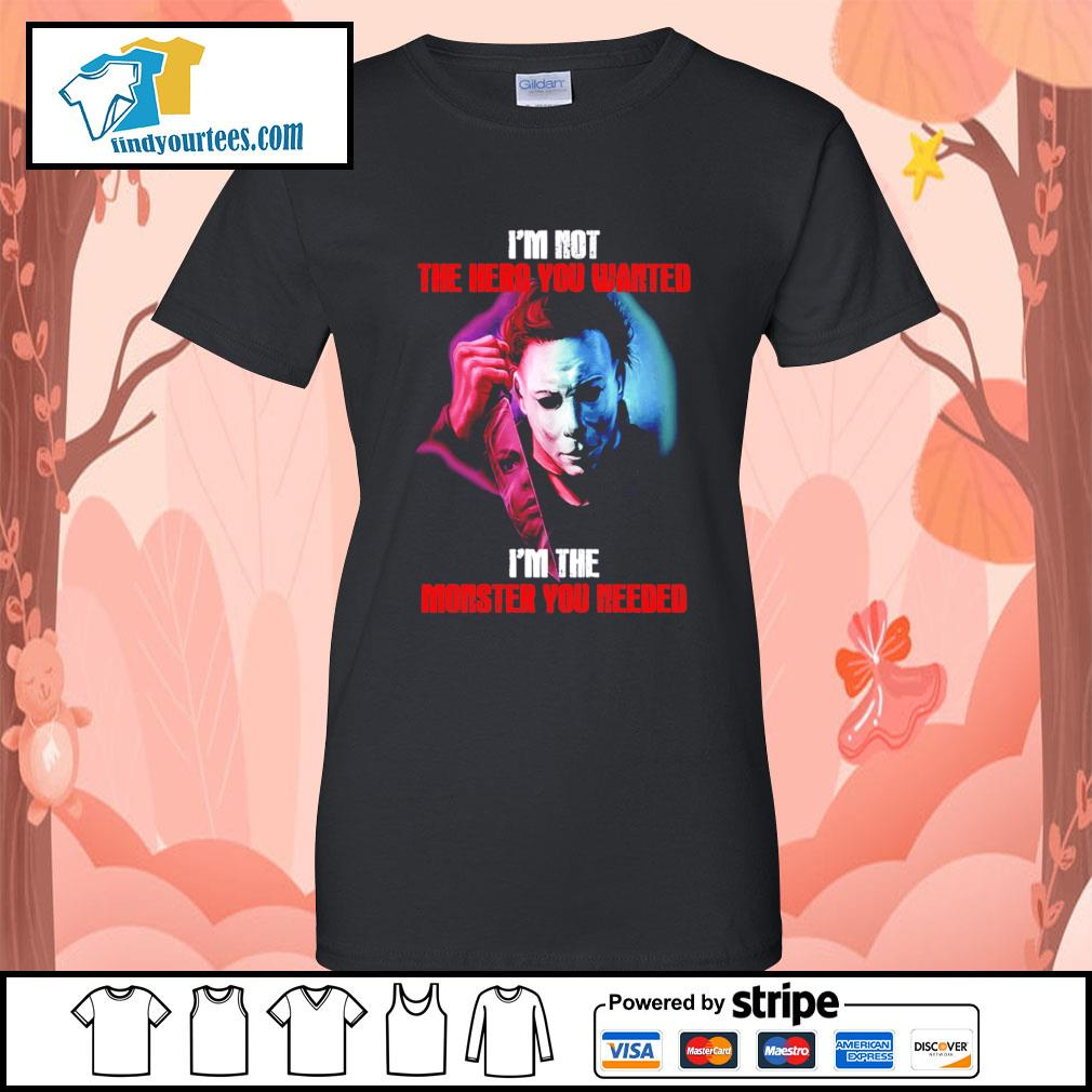 Michael Myers I'm not the hero you wanted I'm the monster you needed Halloween s Ladies-Tee