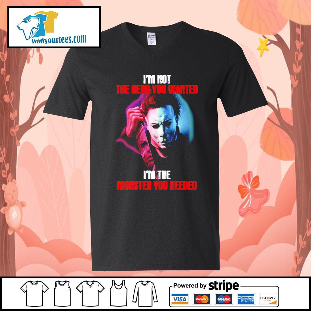 Michael Myers I'm not the hero you wanted I'm the monster you needed Halloween s V-neck-T-shirt