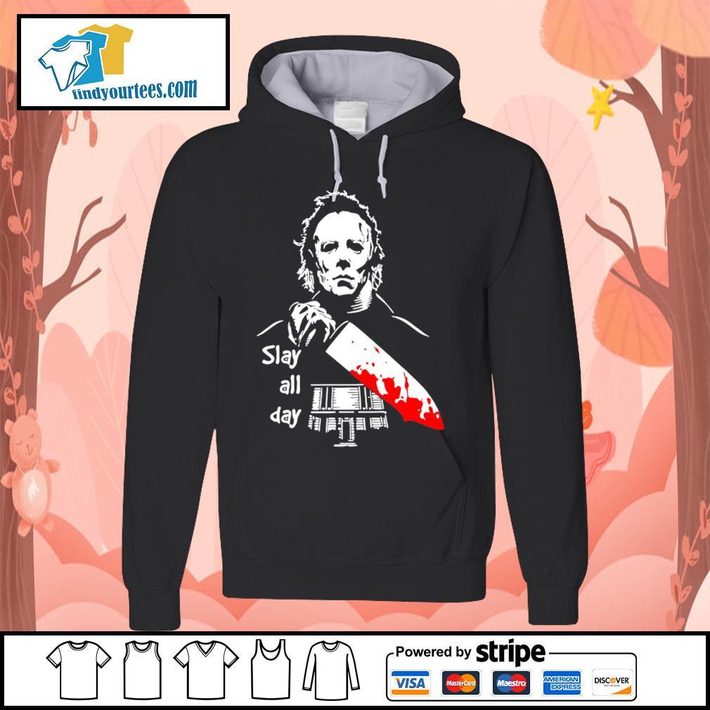 Michael Myers slay all day Halloween s Hoodie
