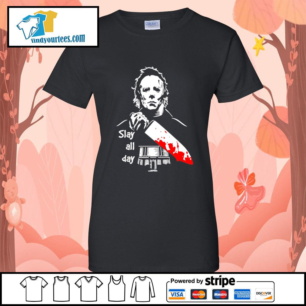Michael Myers slay all day Halloween s Ladies-Tee