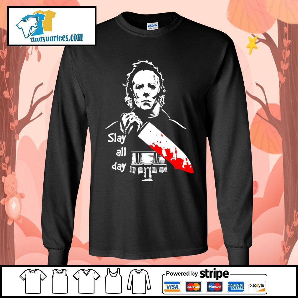 Michael Myers slay all day Halloween s Long-Sleeves-Tee