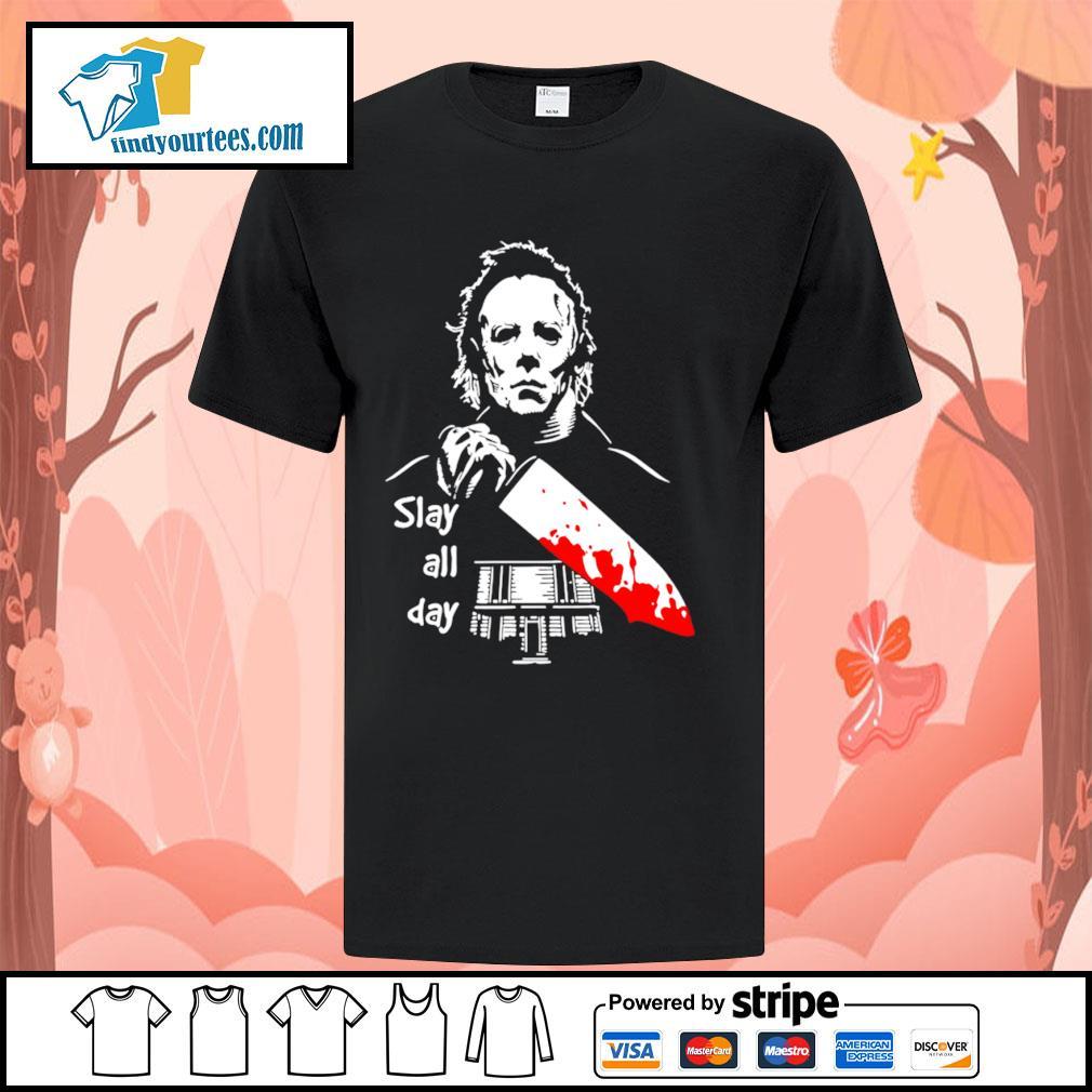 Michael Myers slay all day Halloween shirt