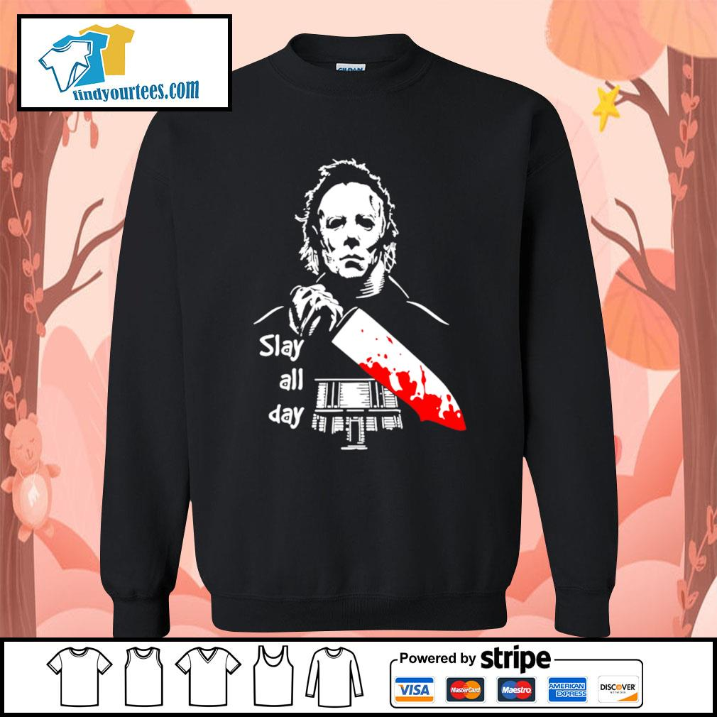 Michael Myers slay all day Halloween s Sweater