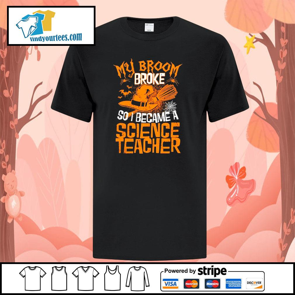 My broom broke so I became a science teacher shirt