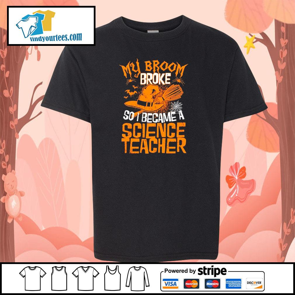 My broom broke so I became a science teacher s youth-tee