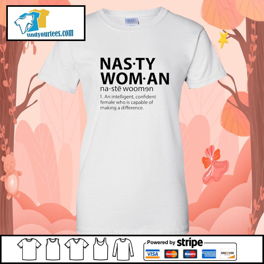 Nasty woman an intelligent confident female who is capable of making a difference s Ladies-Tee