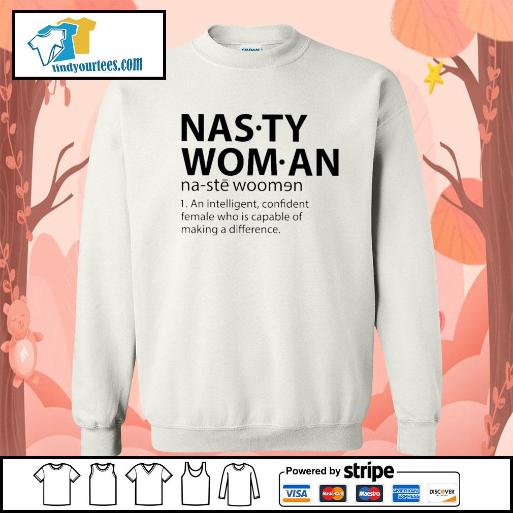 Nasty woman an intelligent confident female who is capable of making a difference s Sweater