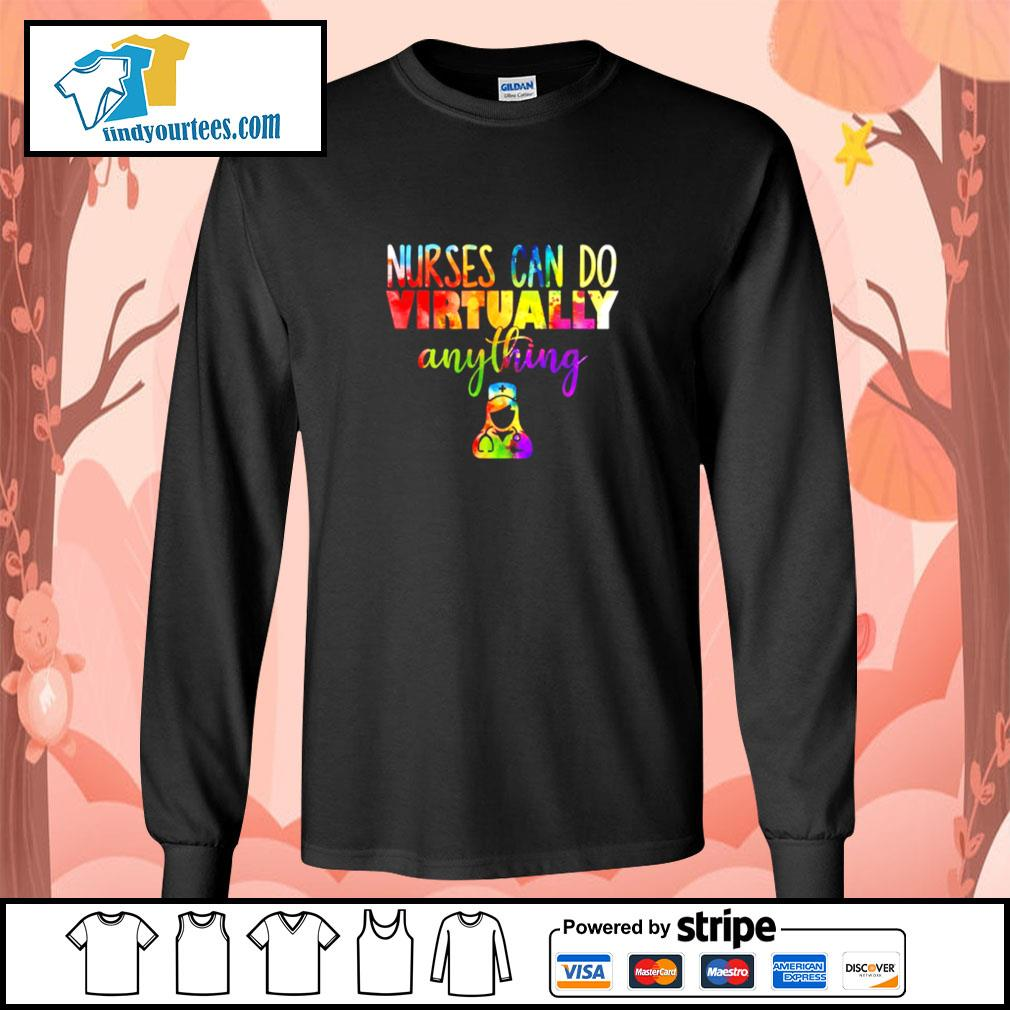 Nurses can do virtually anything s longsleeve-tee