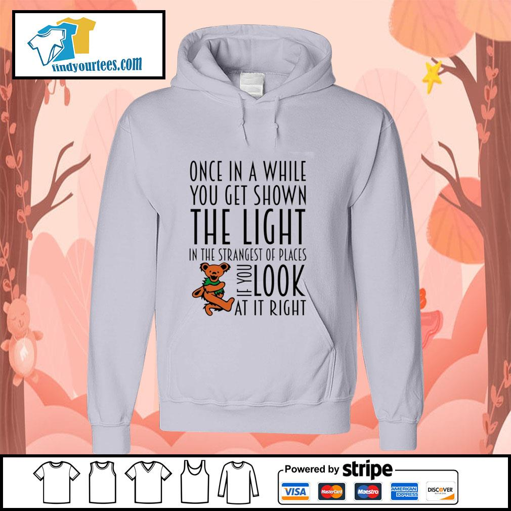 Once in a while you get shown the light in the strangest of places if you look at it right s hoodie