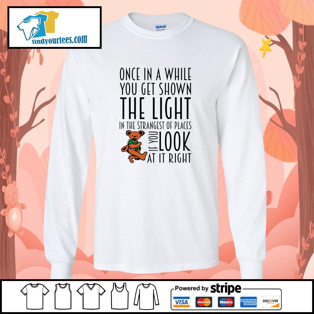 Once in a while you get shown the light in the strangest of places if you look at it right s longsleeve-tee