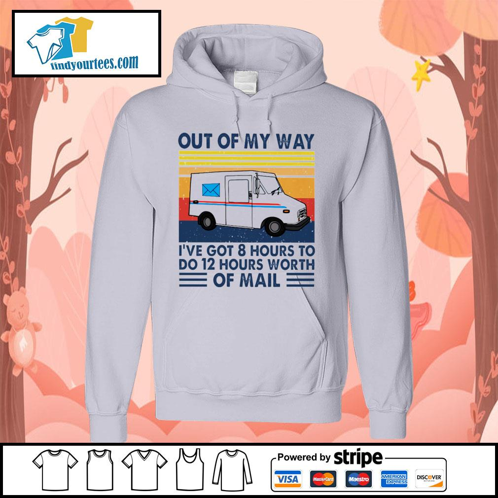 Out of my way I've got 8 hours to do 12 hours worth of mail vintage s Hoodie