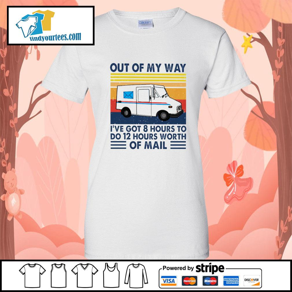 Out of my way I've got 8 hours to do 12 hours worth of mail vintage s Ladies-Tee