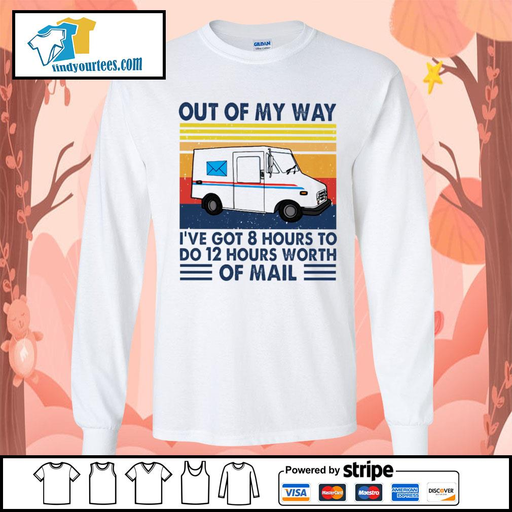 Out of my way I've got 8 hours to do 12 hours worth of mail vintage s Long-Sleeves-Tee