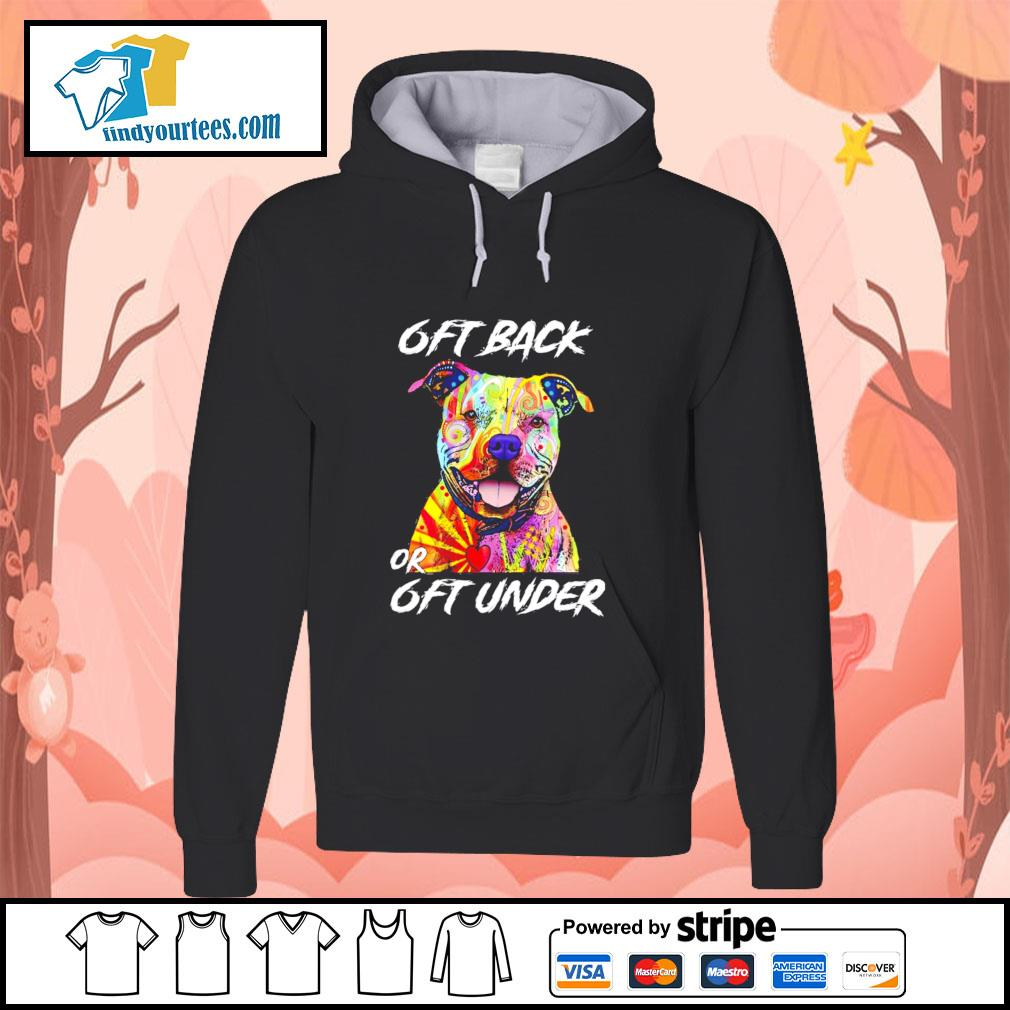 Pitbull color 6ft back or 6ft under s hoodie