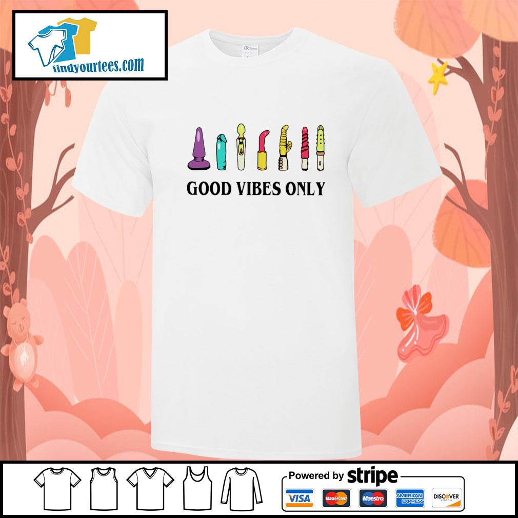 Sextoy good vibes only shirt