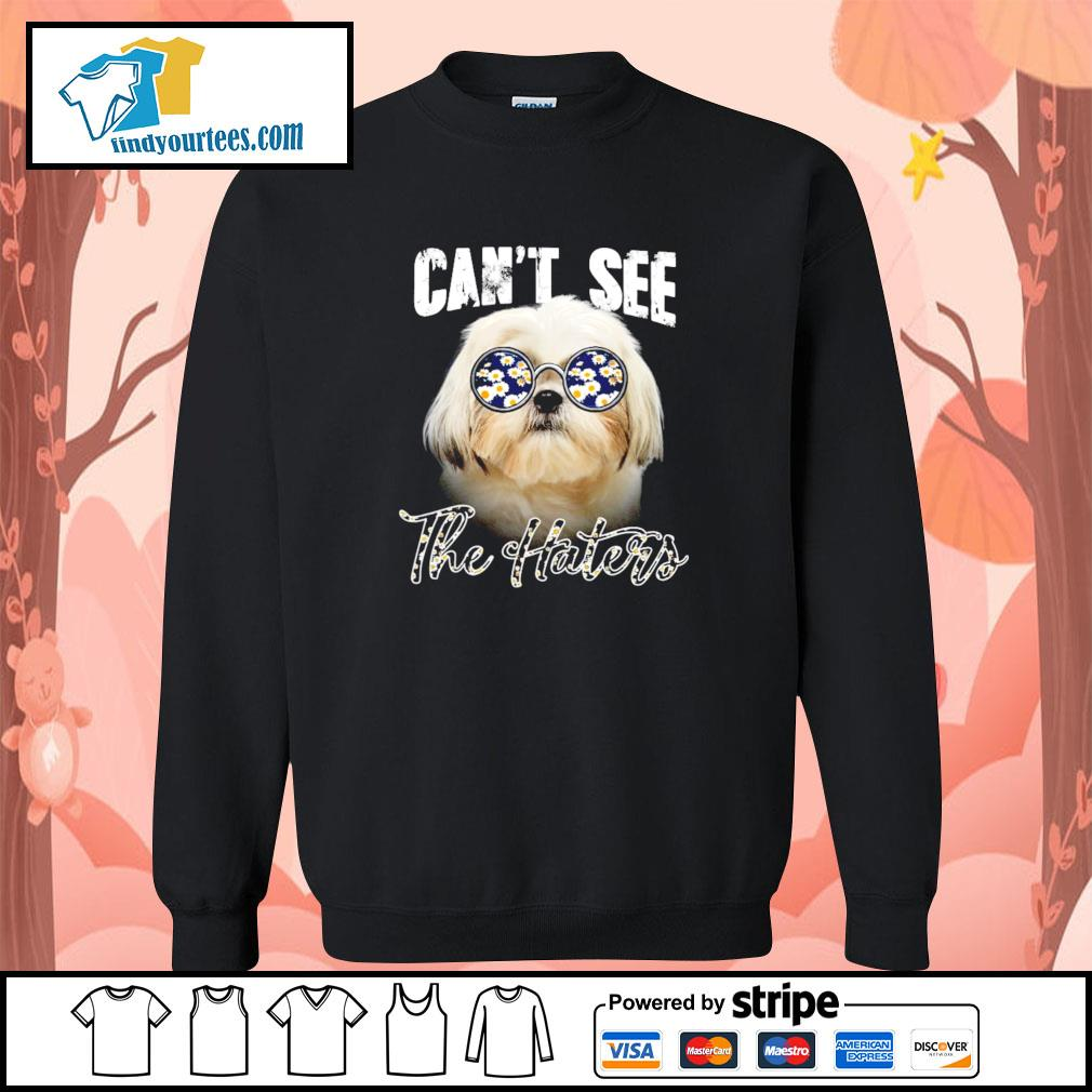 Shih Tzu can not see the haters sweater