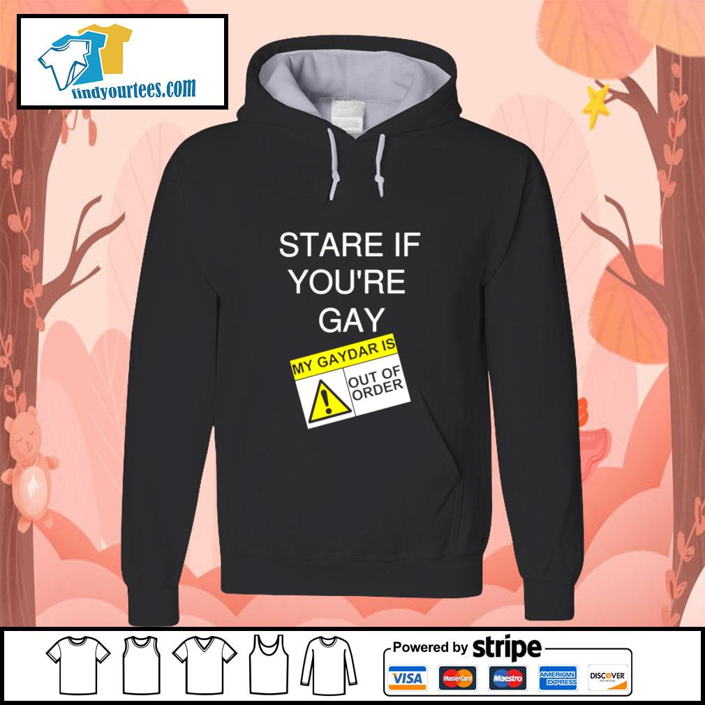 Stare if you're gay my gaydar is out of order s hoodie