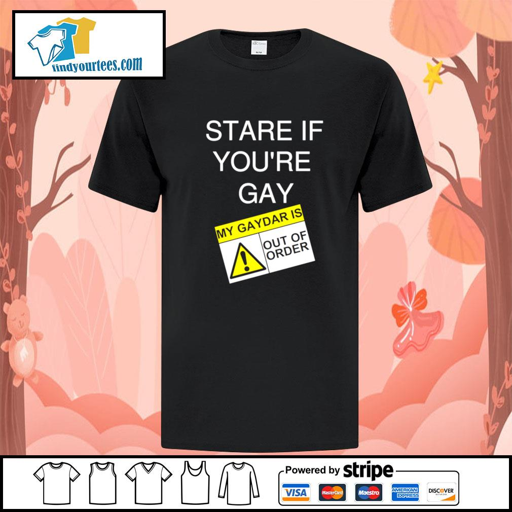Stare if you're gay my gaydar is out of order shirt