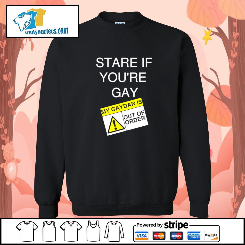 Stare if you're gay my gaydar is out of order s sweater