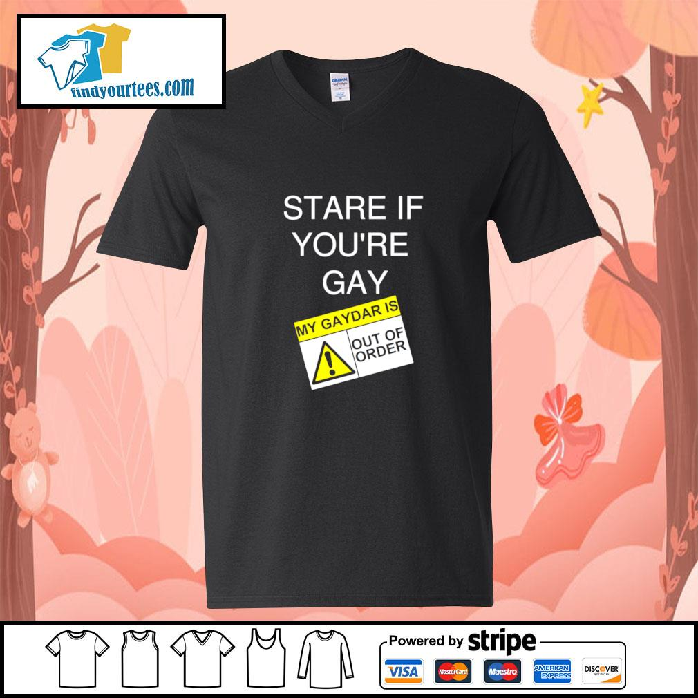 Stare if you're gay my gaydar is out of order s v-neck-t-shirt