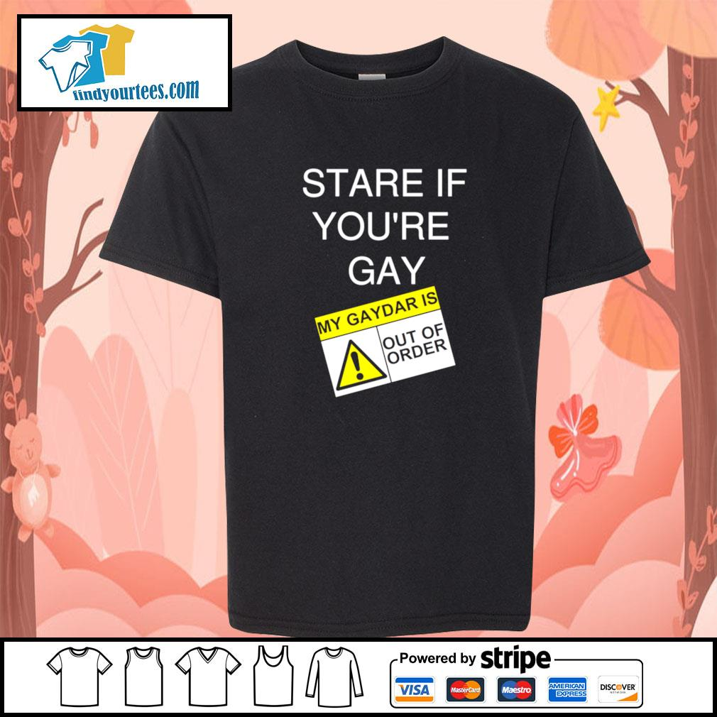 Stare if you're gay my gaydar is out of order s youth-tee