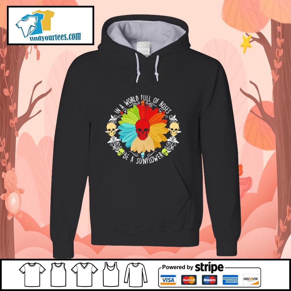 Sunflower skull in a world full of roses be a sunlower s hoodie