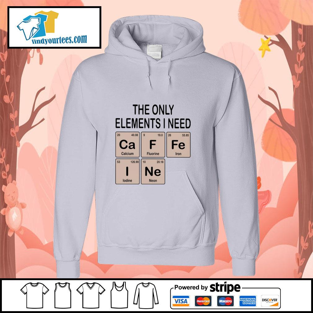 The only elements I need cafein s hoodie