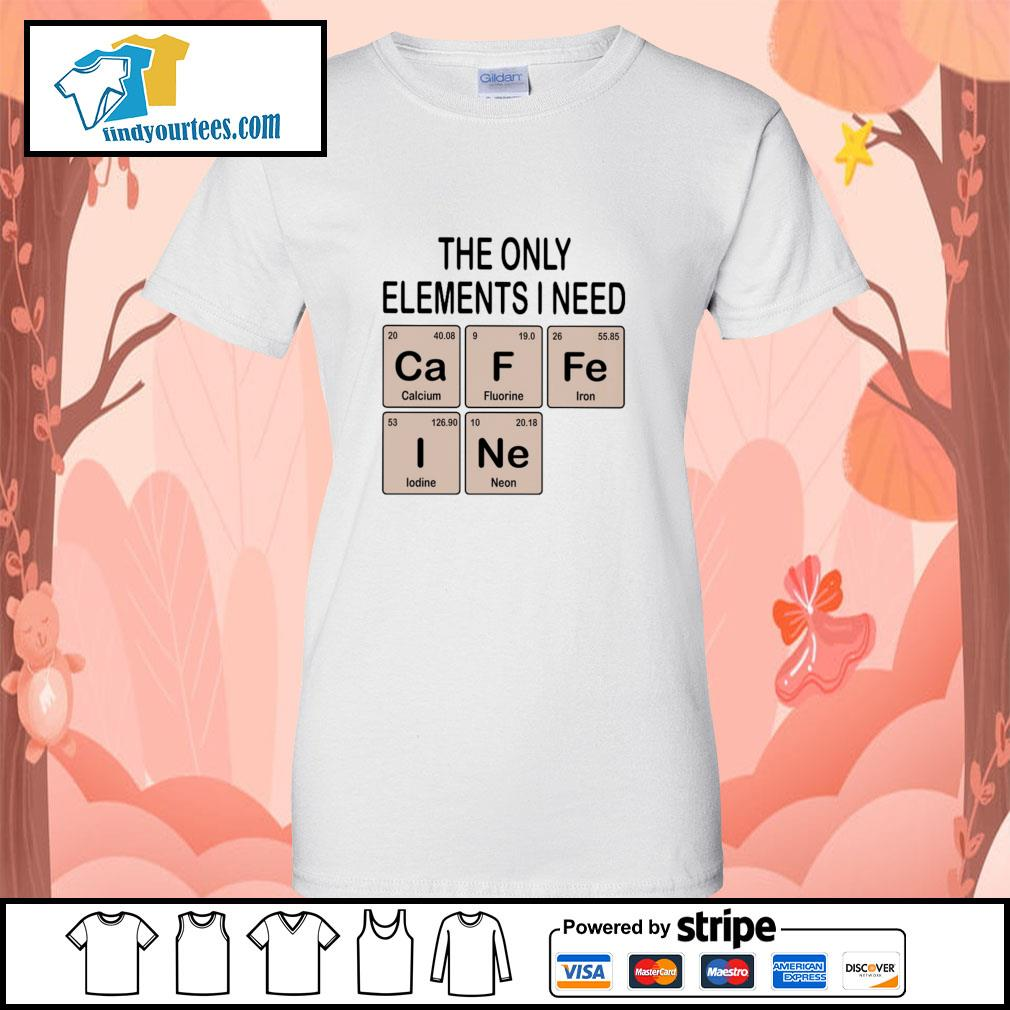 The only elements I need cafein s ladies-tee