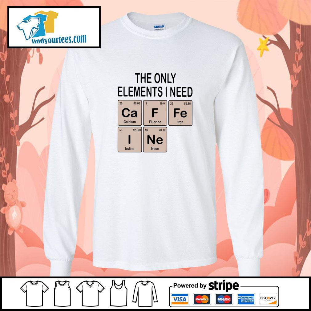 The only elements I need cafein s longsleeve-tee
