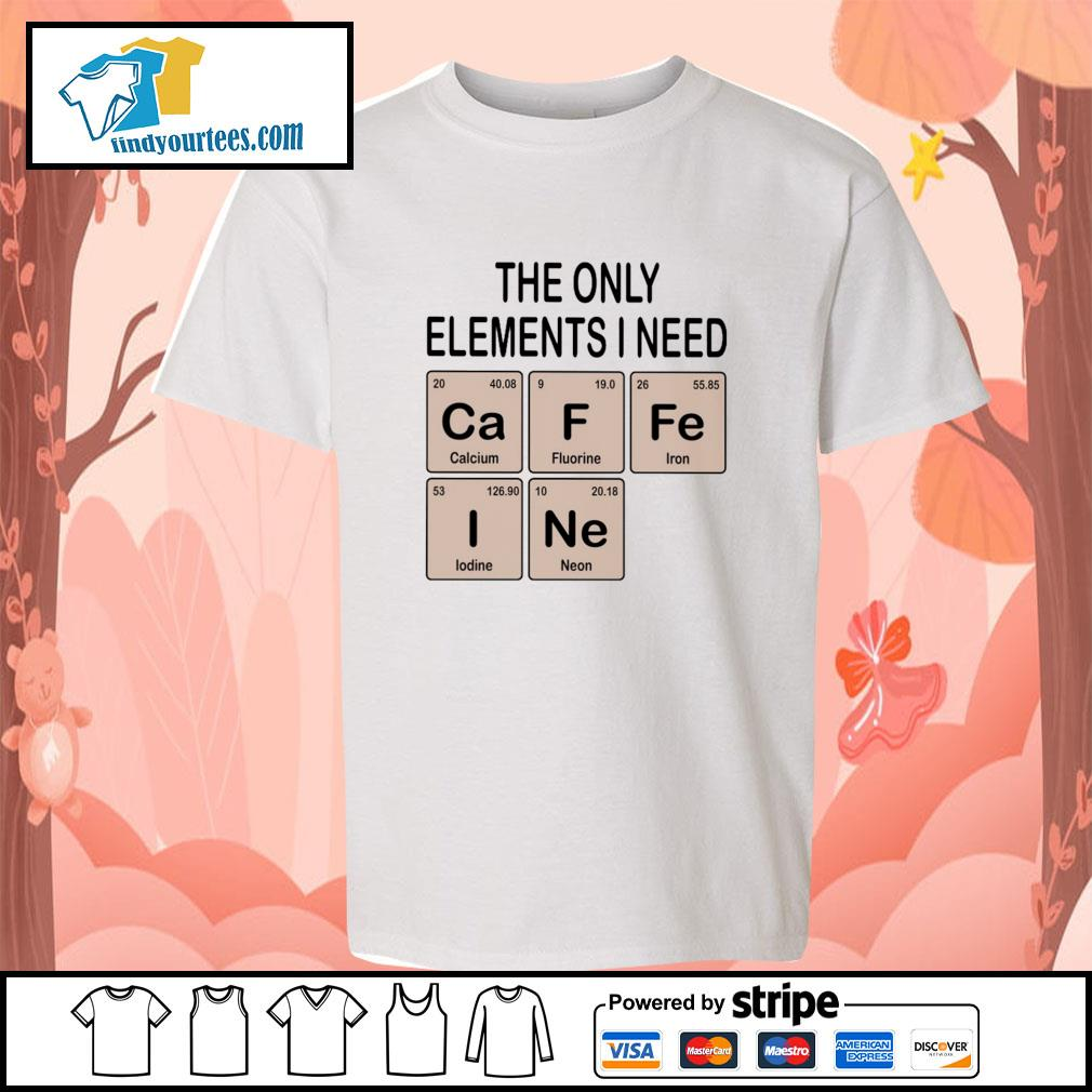 The only elements I need cafein s youth-tee