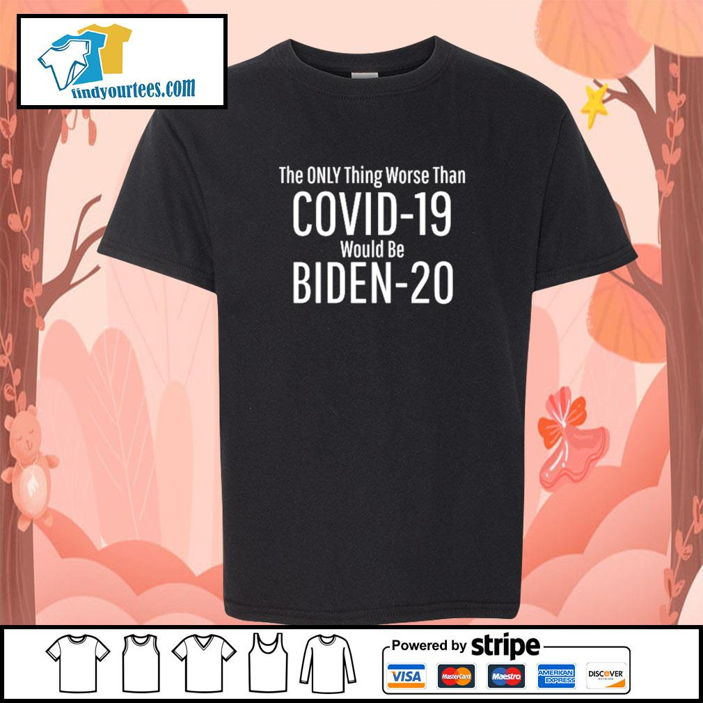 The only thing worse than Covid-19 would be Biden-20 s Kid-T-shirt